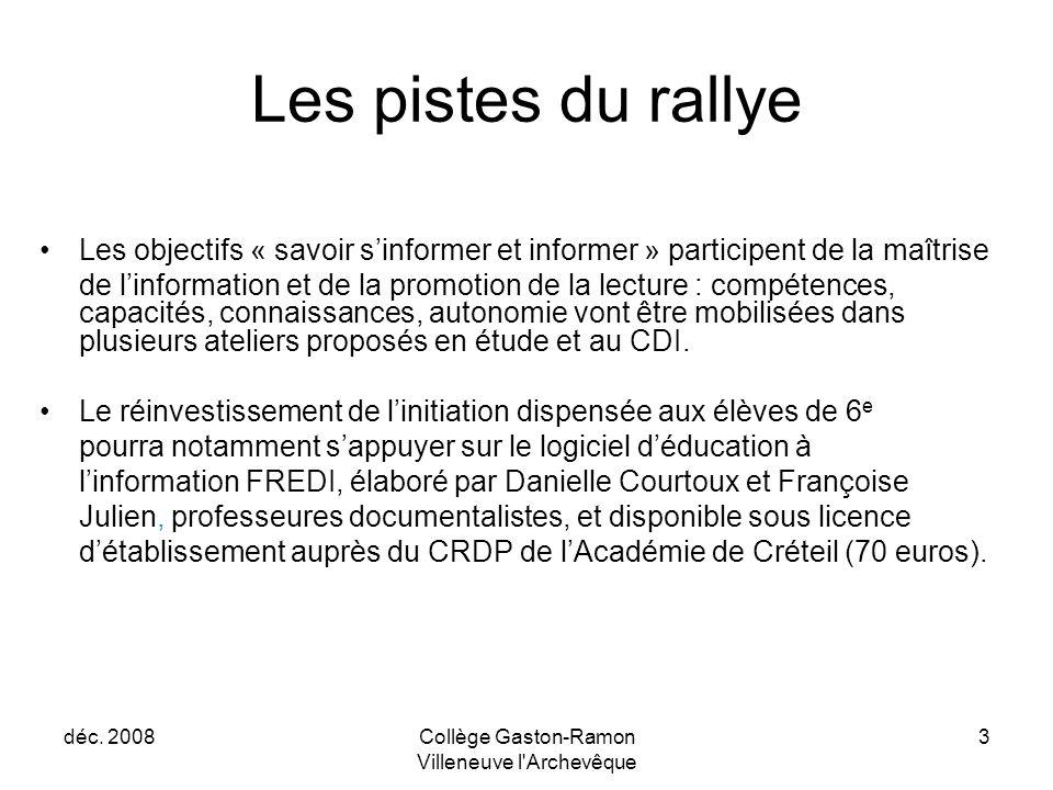 déc. 2008Collège Gaston-Ramon Villeneuve l'Archevêque 3 Les pistes du rallye Les objectifs « savoir s'informer et informer » participent de la maîtris