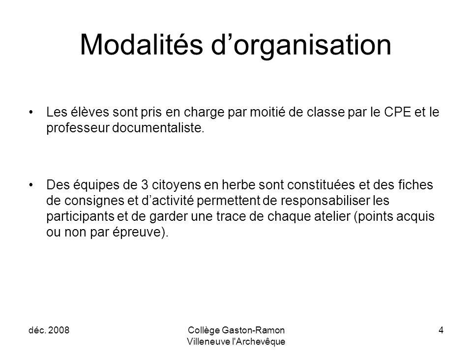 déc. 2008Collège Gaston-Ramon Villeneuve l'Archevêque 4 Modalités d'organisation Les élèves sont pris en charge par moitié de classe par le CPE et le