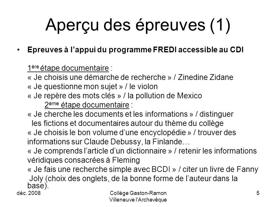 déc. 2008Collège Gaston-Ramon Villeneuve l'Archevêque 5 Aperçu des épreuves (1) Epreuves à l'appui du programme FREDI accessible au CDI 1 ère étape do