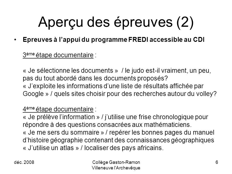déc. 2008Collège Gaston-Ramon Villeneuve l'Archevêque 6 Aperçu des épreuves (2) Epreuves à l'appui du programme FREDI accessible au CDI 3 ème étape do