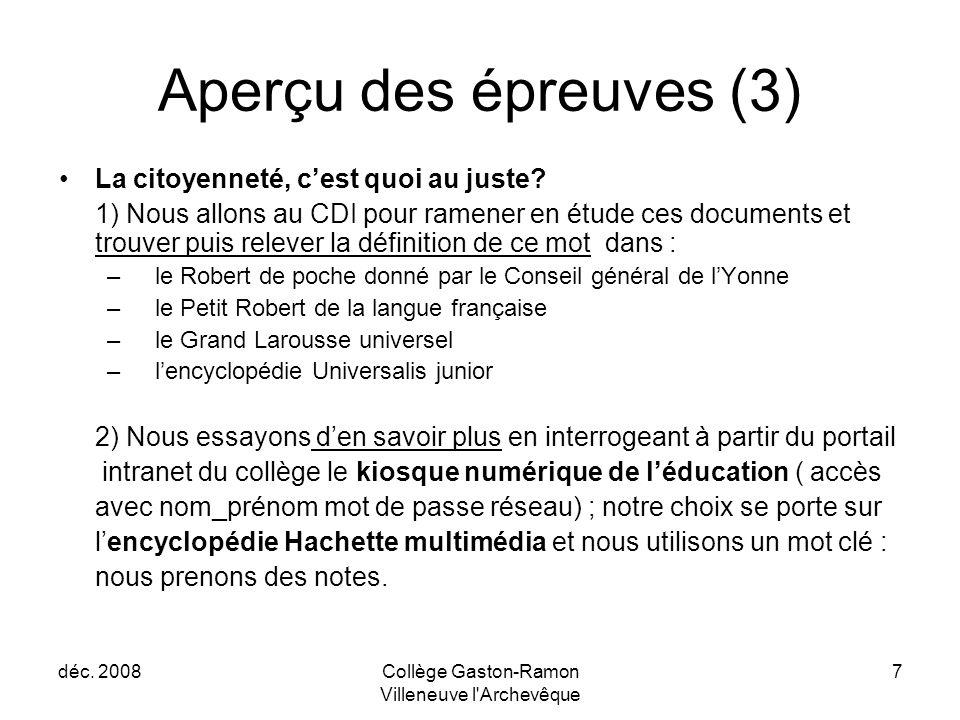 déc. 2008Collège Gaston-Ramon Villeneuve l'Archevêque 7 Aperçu des épreuves (3) La citoyenneté, c'est quoi au juste? 1) Nous allons au CDI pour ramene