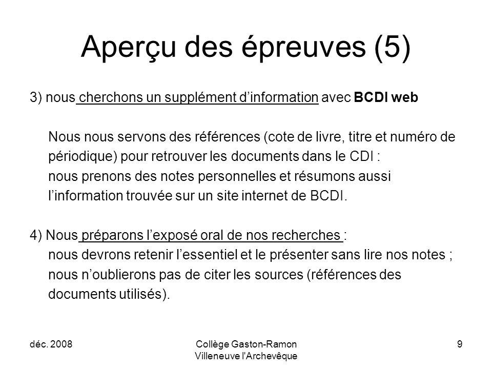 déc. 2008Collège Gaston-Ramon Villeneuve l'Archevêque 9 Aperçu des épreuves (5) 3) nous cherchons un supplément d'information avec BCDI web Nous nous