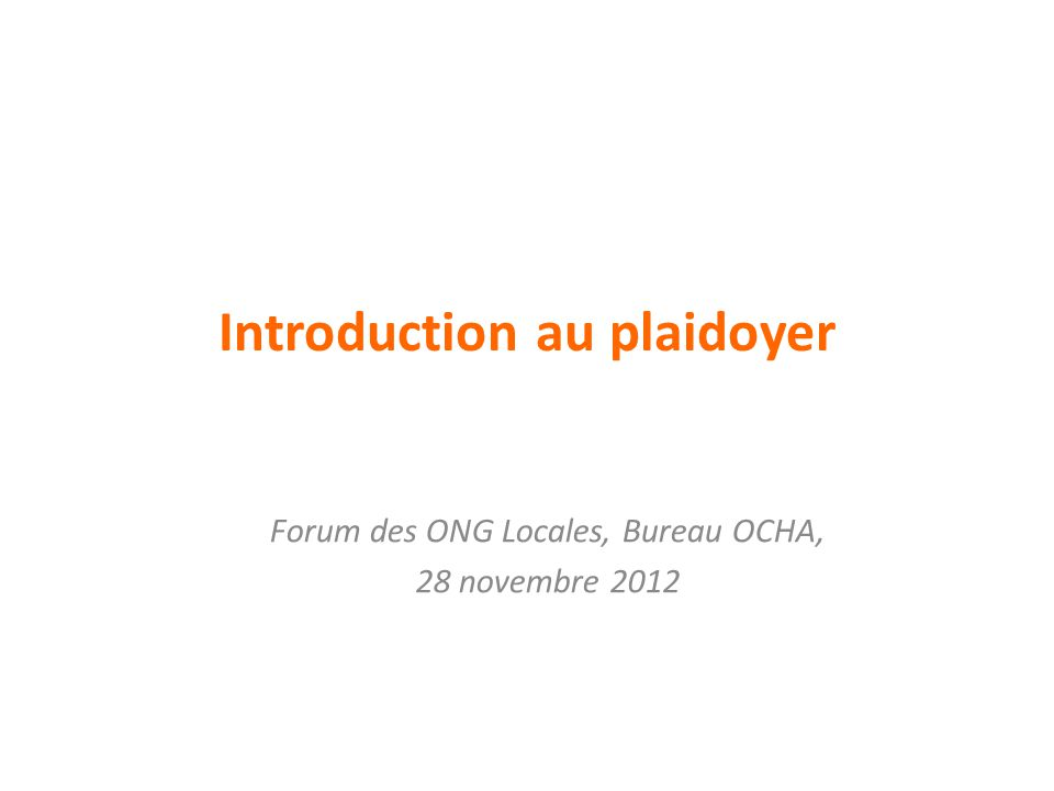 Introduction au plaidoyer Forum des ONG Locales, Bureau OCHA, 28 novembre 2012