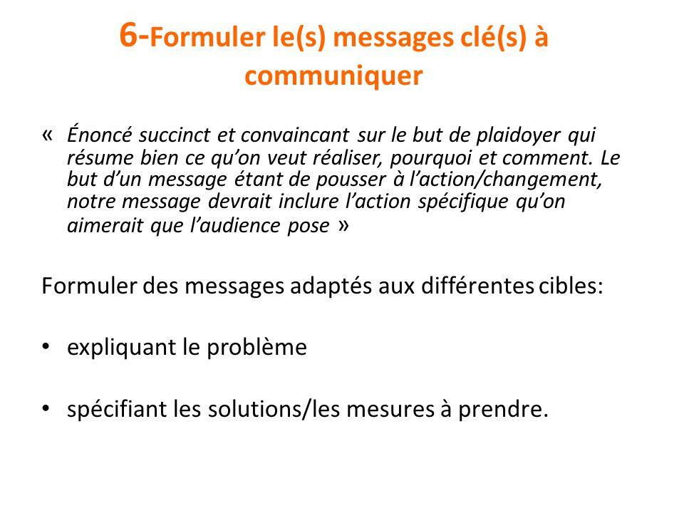 6- Formuler le(s) messages clé(s) à communiquer « Énoncé succinct et convaincant sur le but de plaidoyer qui résume bien ce qu'on veut réaliser, pourq
