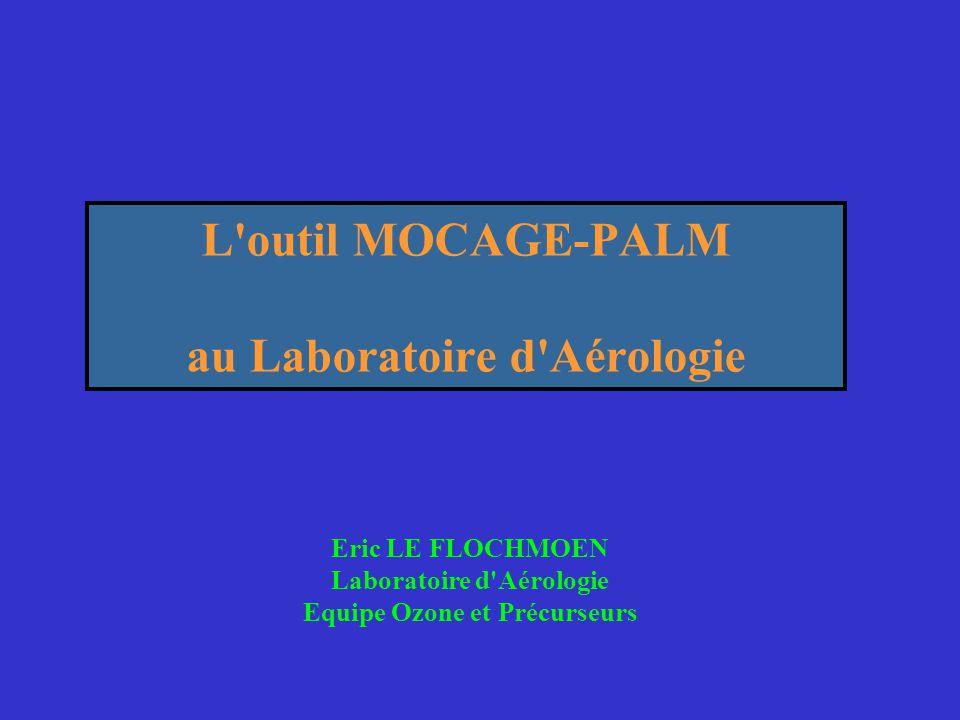 L outil MOCAGE-PALM au Laboratoire d Aérologie Eric LE FLOCHMOEN Laboratoire d Aérologie Equipe Ozone et Précurseurs