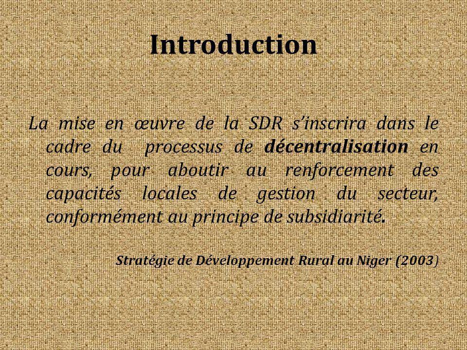 Introduction La mise en œuvre de la SDR s'inscrira dans le cadre du processus de décentralisation en cours, pour aboutir au renforcement des capacités locales de gestion du secteur, conformément au principe de subsidiarité.