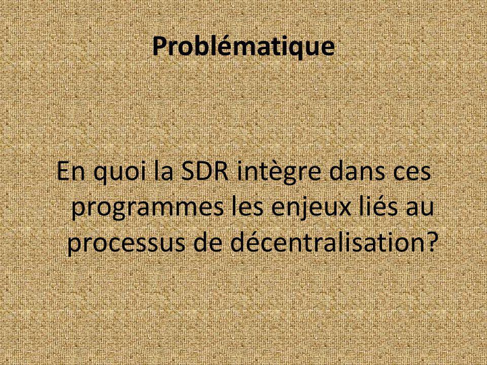 Problématique En quoi la SDR intègre dans ces programmes les enjeux liés au processus de décentralisation