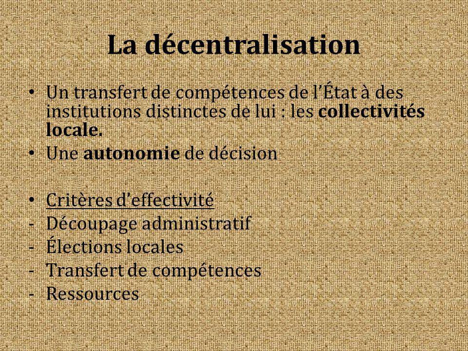 La décentralisation Un transfert de compétences de l'État à des institutions distinctes de lui : les collectivités locale.