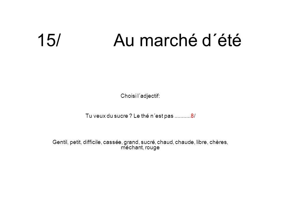 15/ Au marché d´été Choisi l´adjectif: Tu veux du sucre .