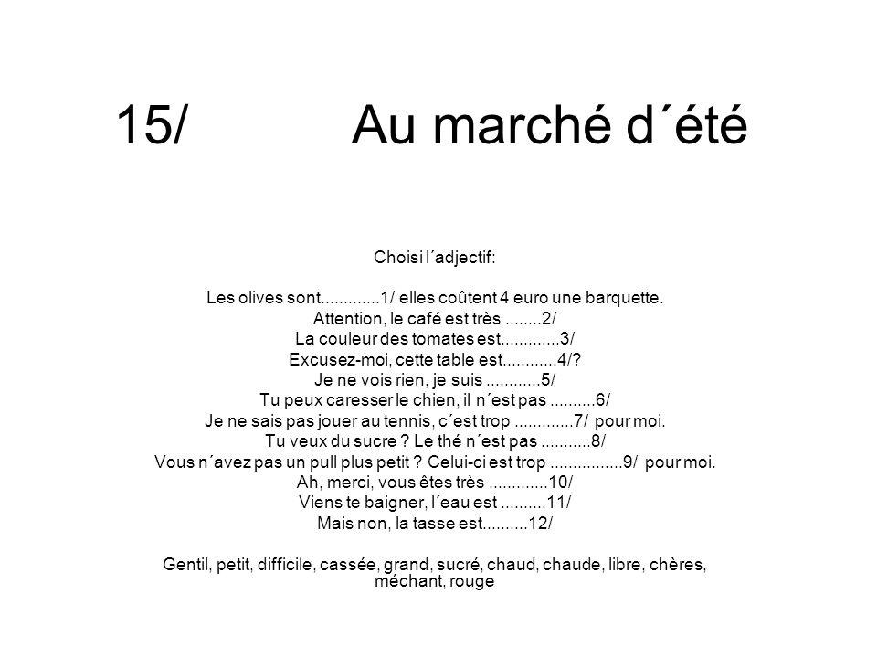 15/ Au marché d´été Choisi l´adjectif: Les olives sont.............1/ elles coûtent 4 euro une barquette.