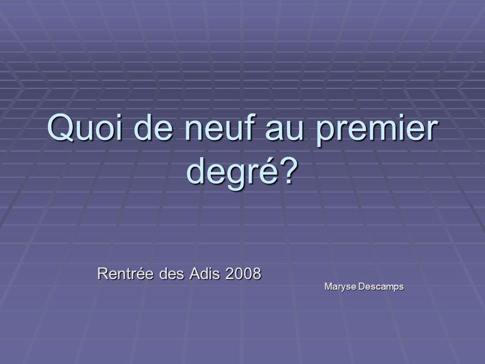 Quoi de neuf au premier degré Rentrée des Adis 2008 Maryse Descamps