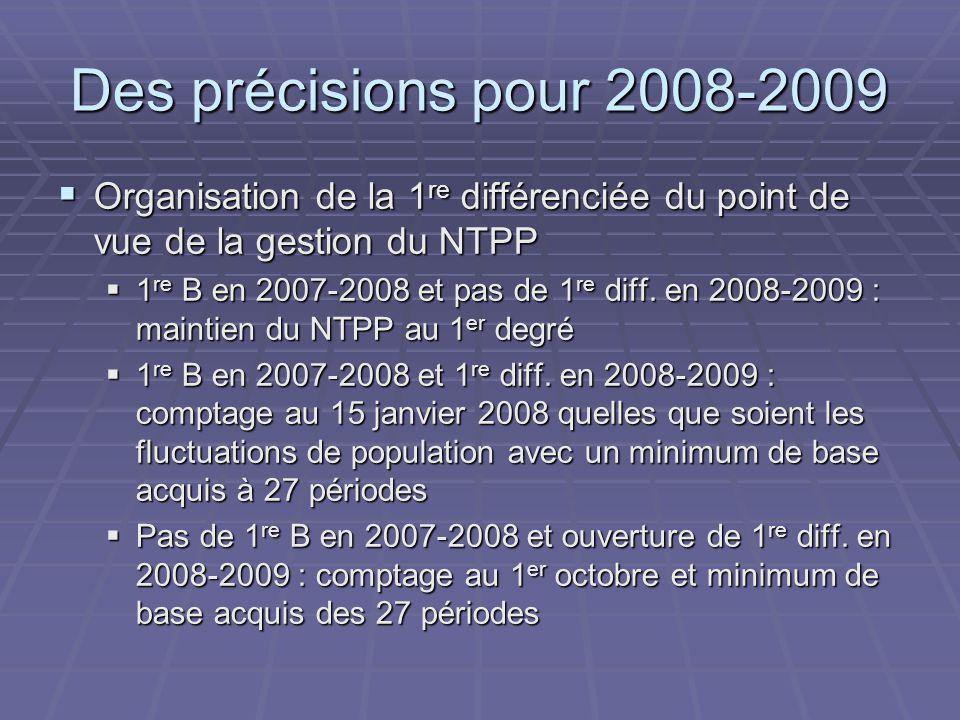 Des précisions pour 2008-2009  Organisation de la 1 re différenciée du point de vue de la gestion du NTPP  1 re B en 2007-2008 et pas de 1 re diff.