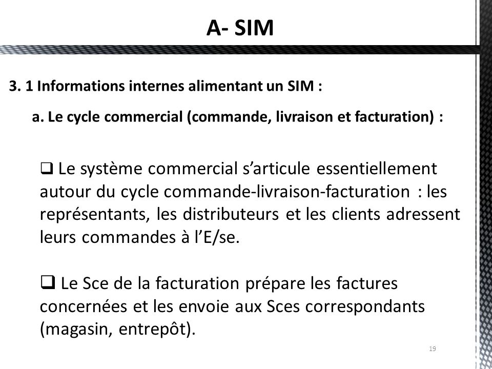 19  Le système commercial s'articule essentiellement autour du cycle commande-livraison-facturation : les représentants, les distributeurs et les cli