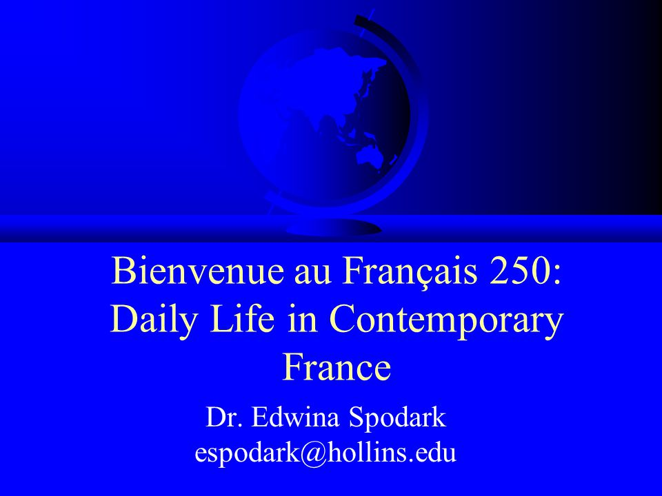 Bienvenue au Français 250: Daily Life in Contemporary France Dr.