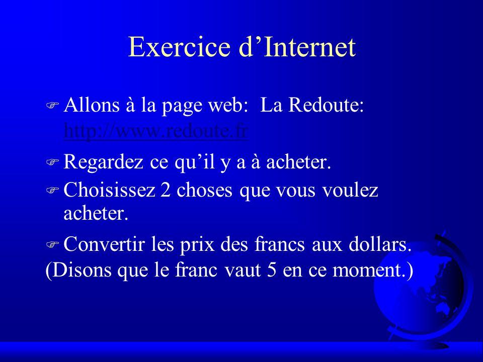 Exercice d'Internet F Allons à la page web: La Redoute: http://www.redoute.fr http://www.redoute.fr F Regardez ce qu'il y a à acheter.