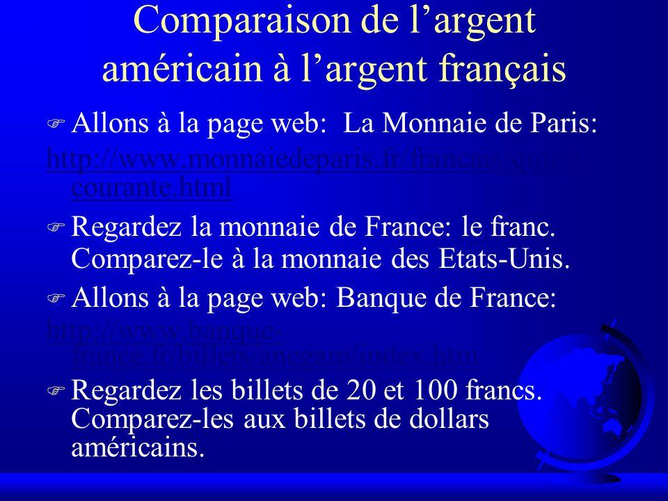 Comparaison de l'argent américain à l'argent français F Allons à la page web: La Monnaie de Paris: http://www.monnaiedeparis.fr/francais/quiest/ courante.html F Regardez la monnaie de France: le franc.