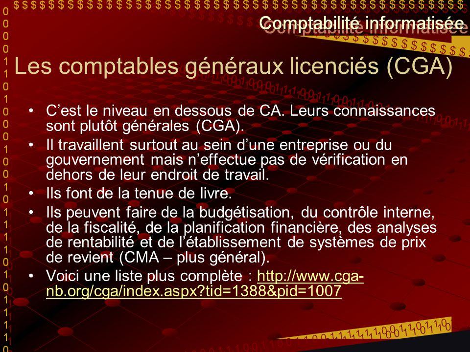 Les comptables généraux licenciés (CGA) C'est le niveau en dessous de CA. Leurs connaissances sont plutôt générales (CGA). Il travaillent surtout au s