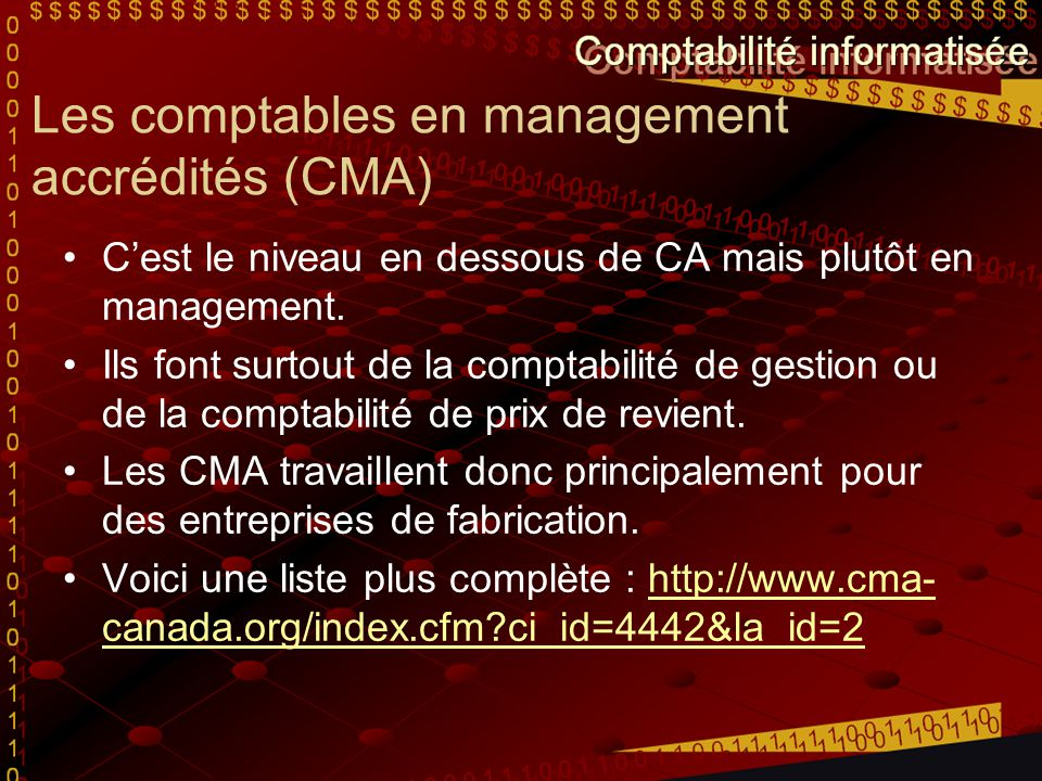 Les comptables en management accrédités (CMA) C'est le niveau en dessous de CA mais plutôt en management. Ils font surtout de la comptabilité de gesti