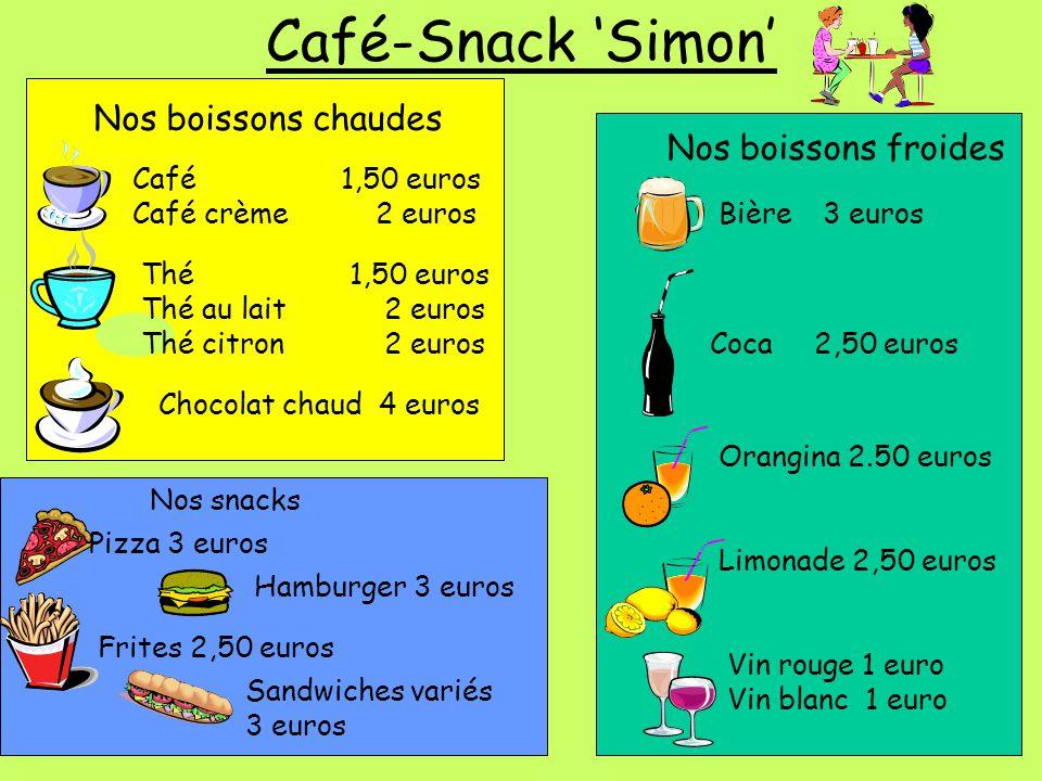 Café-Snack 'Simon' Nos boissons chaudes Café1,50 euros Café crème 2 euros Thé1,50 euros Thé au lait 2 euros Thé citron 2 euros Chocolat chaud 4 euros