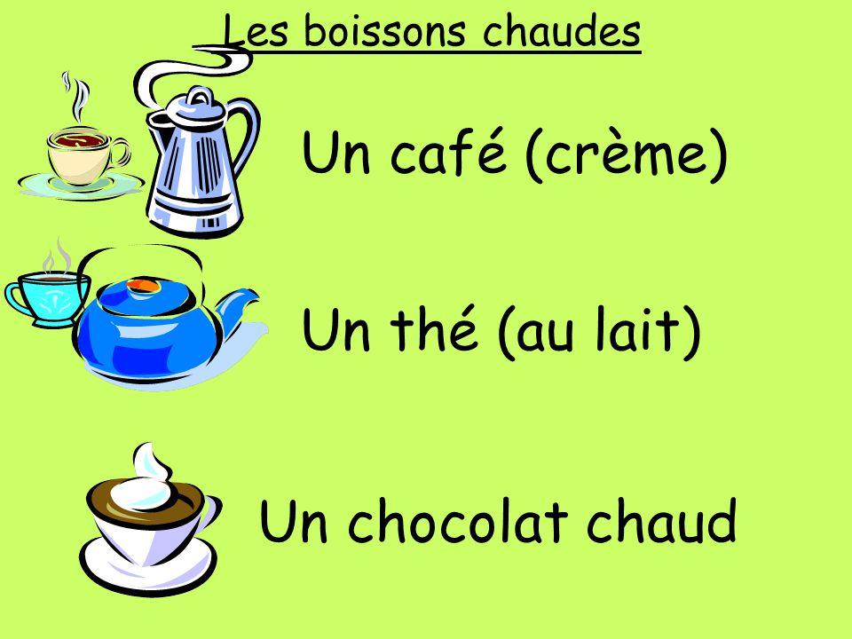 Un café (crème) Un thé (au lait) Un chocolat chaud Les boissons chaudes