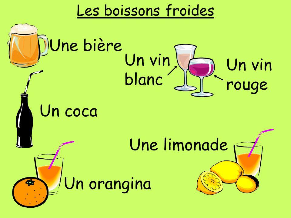 Les boissons froides Une bière Une limonade Un orangina Un vin blanc Un vin rouge Un coca