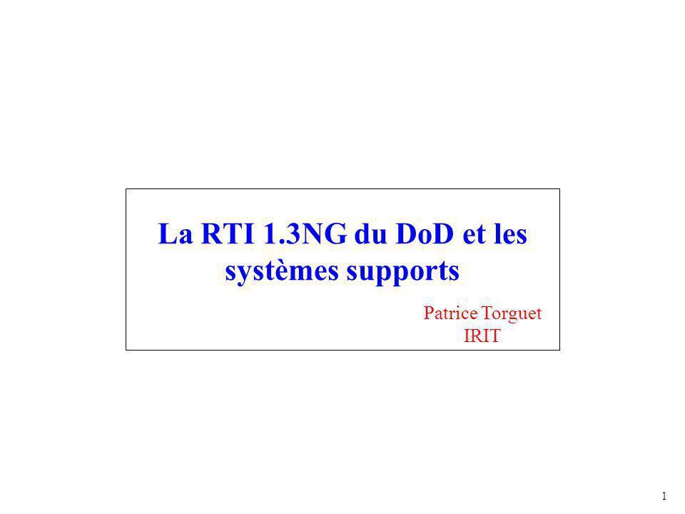 2 1 – La RTI 1.3NG L'implémentation a pris en compte l'expérience acquise lors du développement des précédentes versions de la RTI du DoD (RTI 1.0, STOW RTI, RTI 1.3…) Mais, aucun code n'a été réutilisé Objectifs de l'implantation : –Etre compatible avec la norme –Haute performance –Configurable –Portable