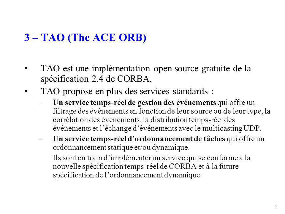 12 3 – TAO (The ACE ORB) TAO est une implémentation open source gratuite de la spécification 2.4 de CORBA.