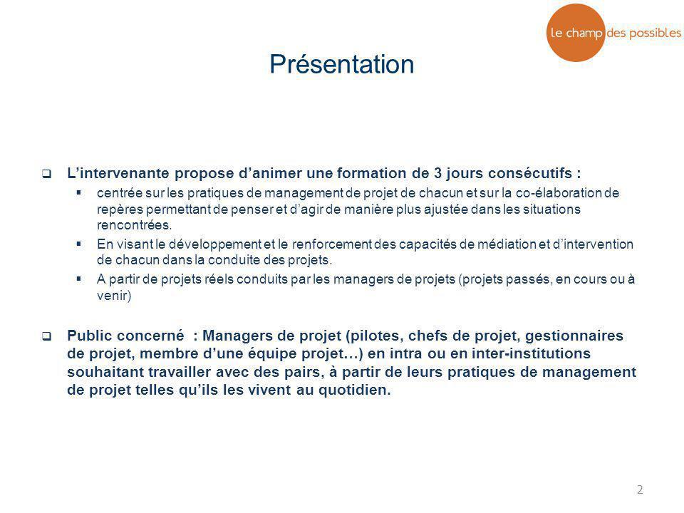 2  L'intervenante propose d'animer une formation de 3 jours consécutifs :  centrée sur les pratiques de management de projet de chacun et sur la co-