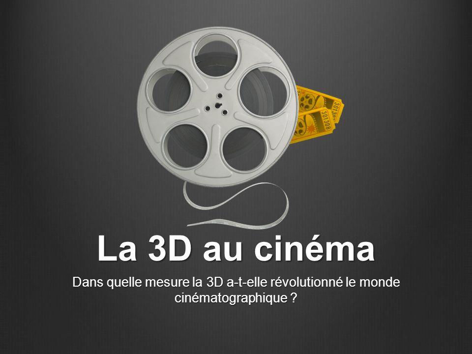 La 3D au cinéma Dans quelle mesure la 3D a-t-elle révolutionné le monde cinématographique ?