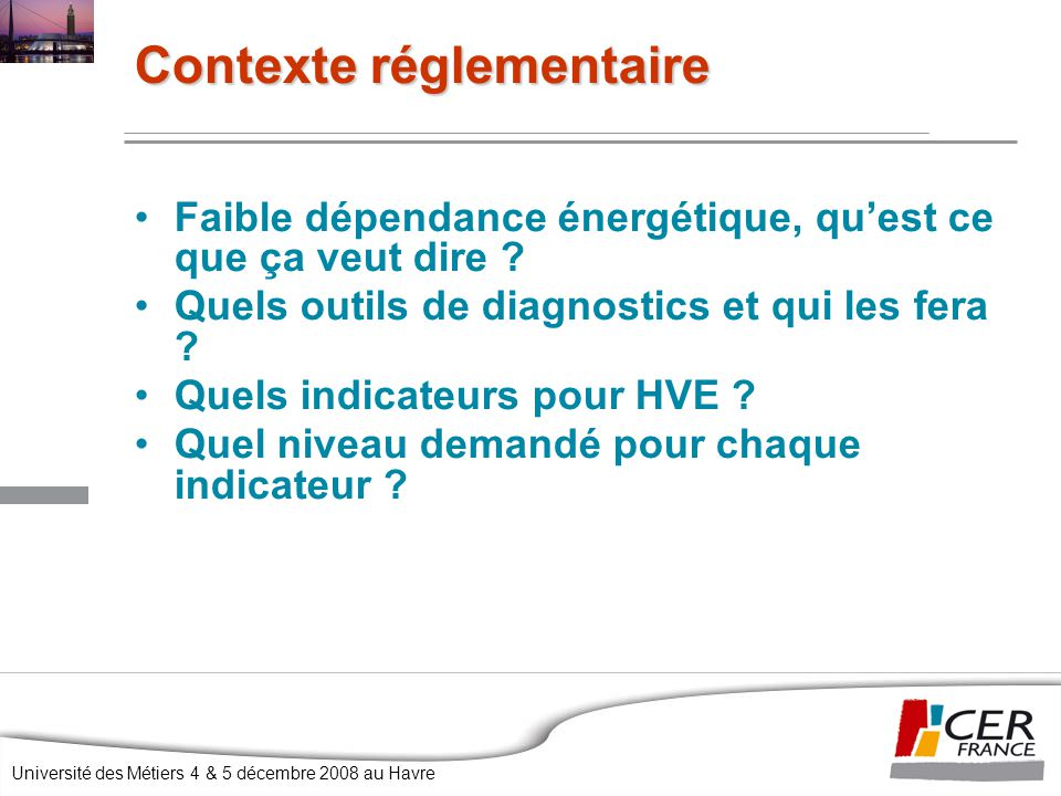 Université des Métiers 4 & 5 décembre 2008 au Havre Faible dépendance énergétique, qu'est ce que ça veut dire .