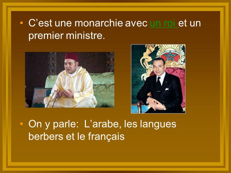 C'est une monarchie avec un roi et un premier ministre.un roi On y parle: L'arabe, les langues berbers et le français
