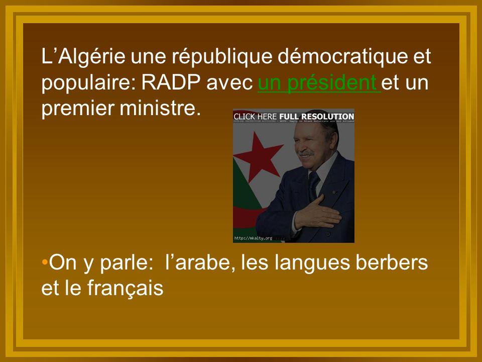 L'Algérie une république démocratique et populaire: RADP avec un président et un premier ministre.un président On y parle: l'arabe, les langues berber