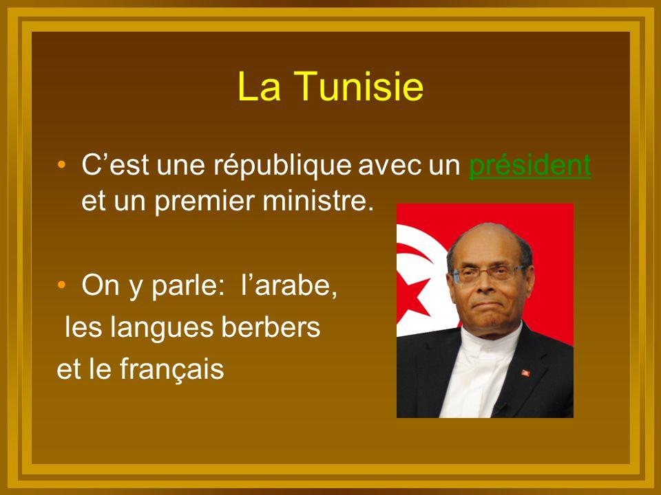La Tunisie C'est une république avec un président et un premier ministre.président On y parle: l'arabe, les langues berbers et le français