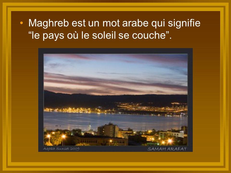 """Maghreb est un mot arabe qui signifie """"le pays où le soleil se couche""""."""