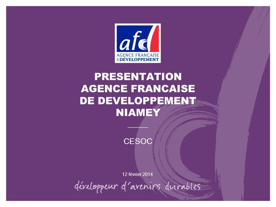 PRESENTATION AGENCE FRANCAISE DE DEVELOPPEMENT NIAMEY CESOC 12 février 2014