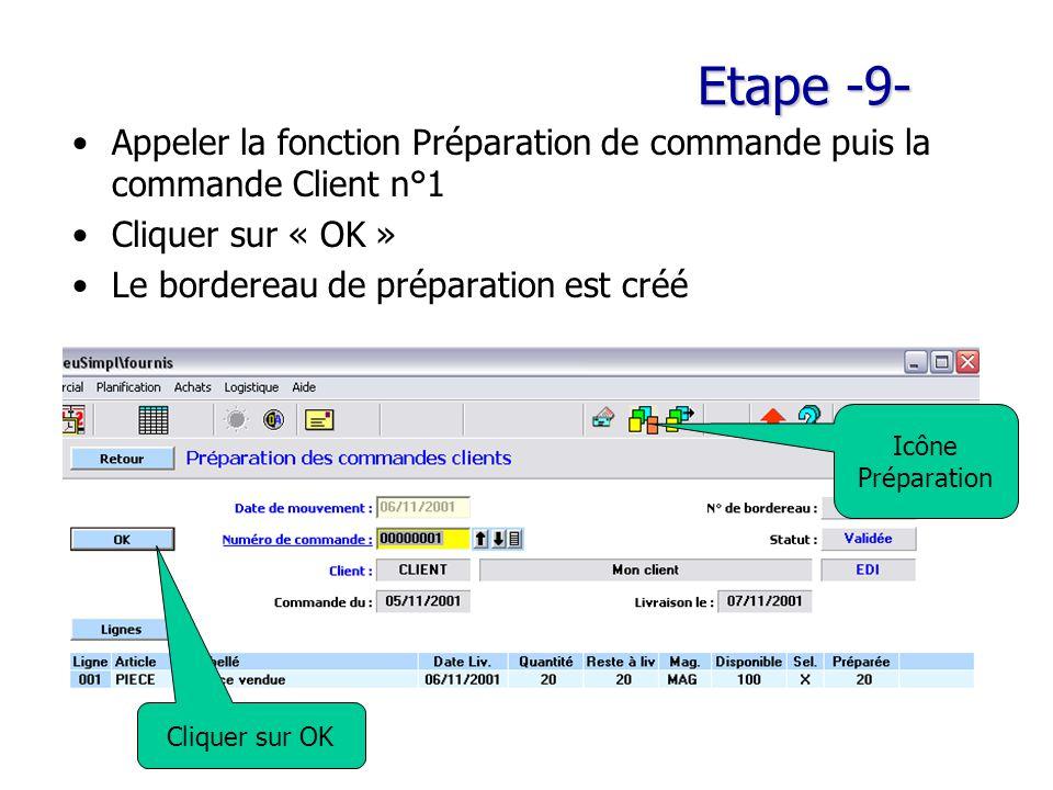Etape -9- Appeler la fonction Préparation de commande puis la commande Client n°1 Cliquer sur « OK » Le bordereau de préparation est créé Icône Préparation Cliquer sur OK