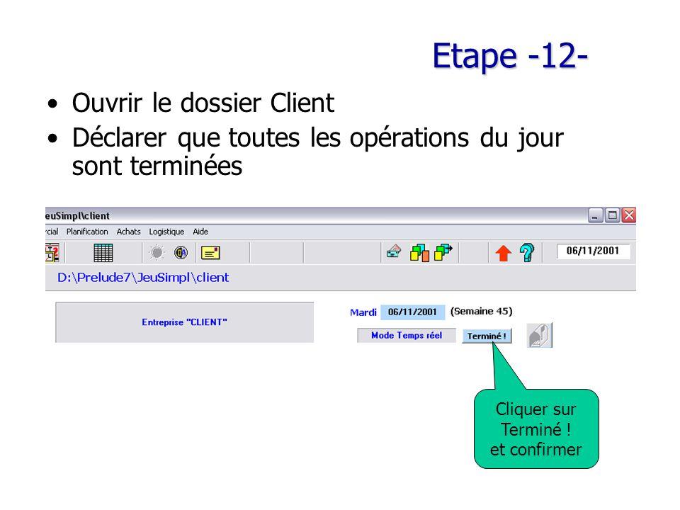 Etape -12- Ouvrir le dossier Client Déclarer que toutes les opérations du jour sont terminées Cliquer sur Terminé .