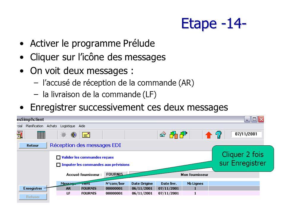 Etape -14- Activer le programme Prélude Cliquer sur l'icône des messages On voit deux messages : –l'accusé de réception de la commande (AR) –la livraison de la commande (LF) Enregistrer successivement ces deux messages Cliquer 2 fois sur Enregistrer