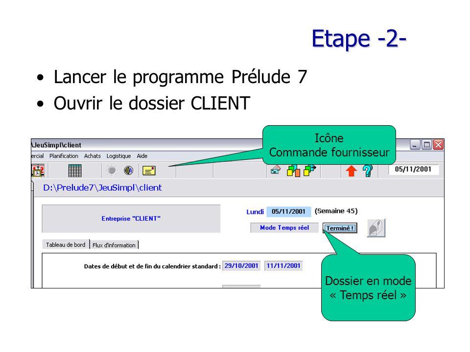 Etape -2- Lancer le programme Prélude 7 Ouvrir le dossier CLIENT Dossier en mode « Temps réel » Icône Commande fournisseur