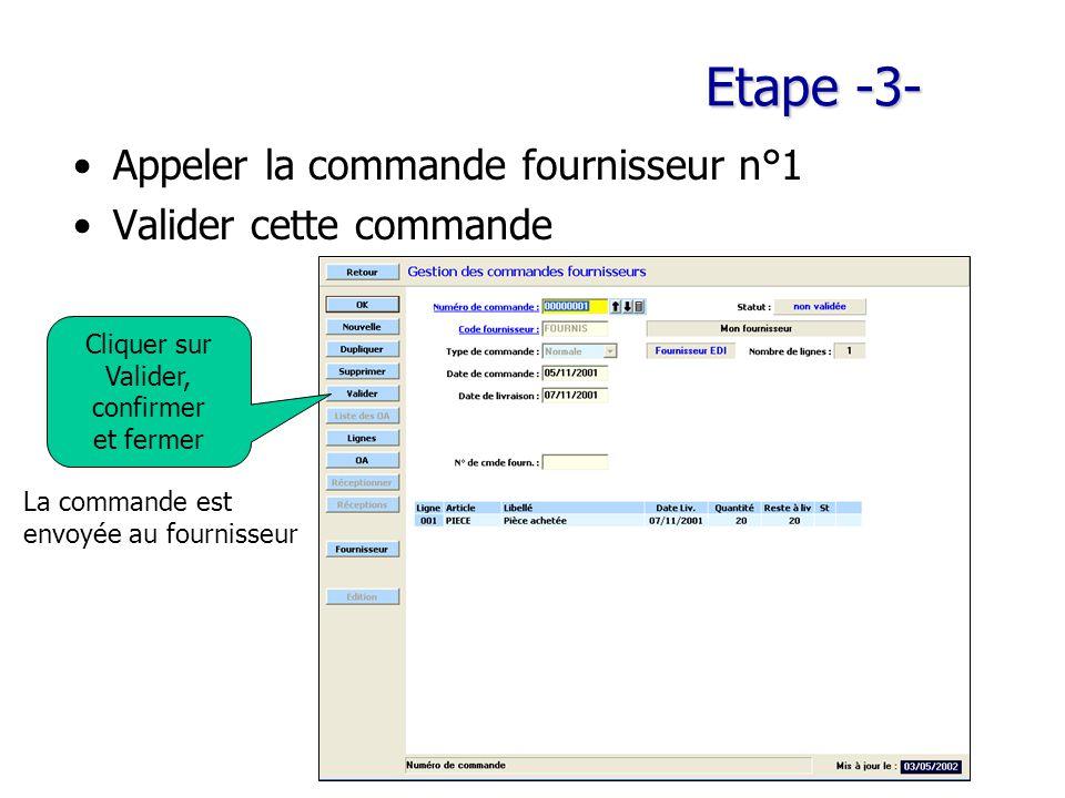 Etape -3- Appeler la commande fournisseur n°1 Valider cette commande Cliquer sur Valider, confirmer et fermer La commande est envoyée au fournisseur