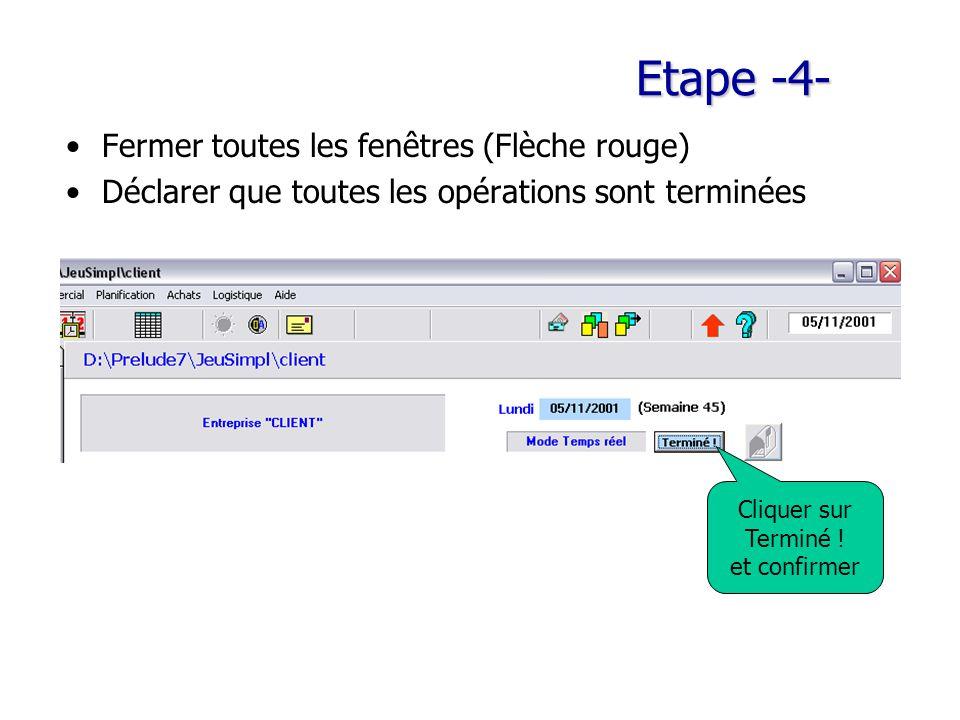 Etape -4- Fermer toutes les fenêtres (Flèche rouge) Déclarer que toutes les opérations sont terminées Cliquer sur Terminé .