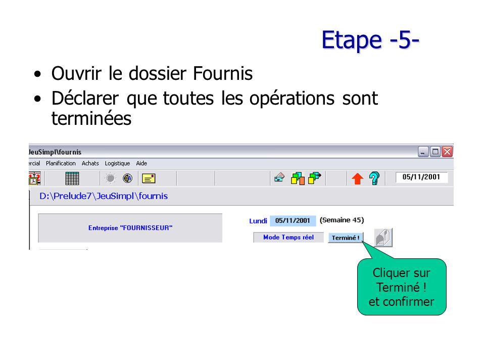 Etape -5- Ouvrir le dossier Fournis Déclarer que toutes les opérations sont terminées Cliquer sur Terminé ! et confirmer