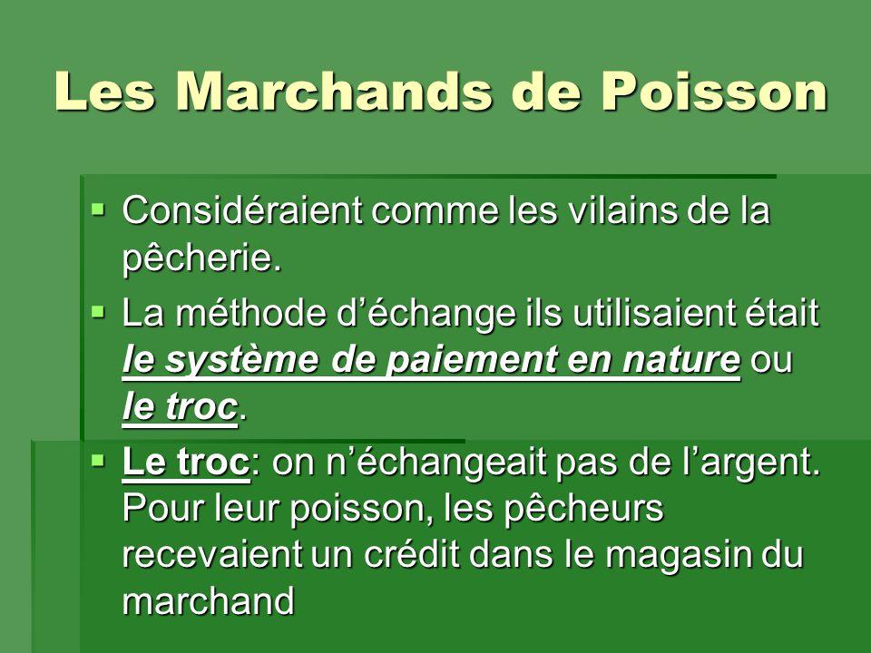 Les Marchands de Poisson  Considéraient comme les vilains de la pêcherie.