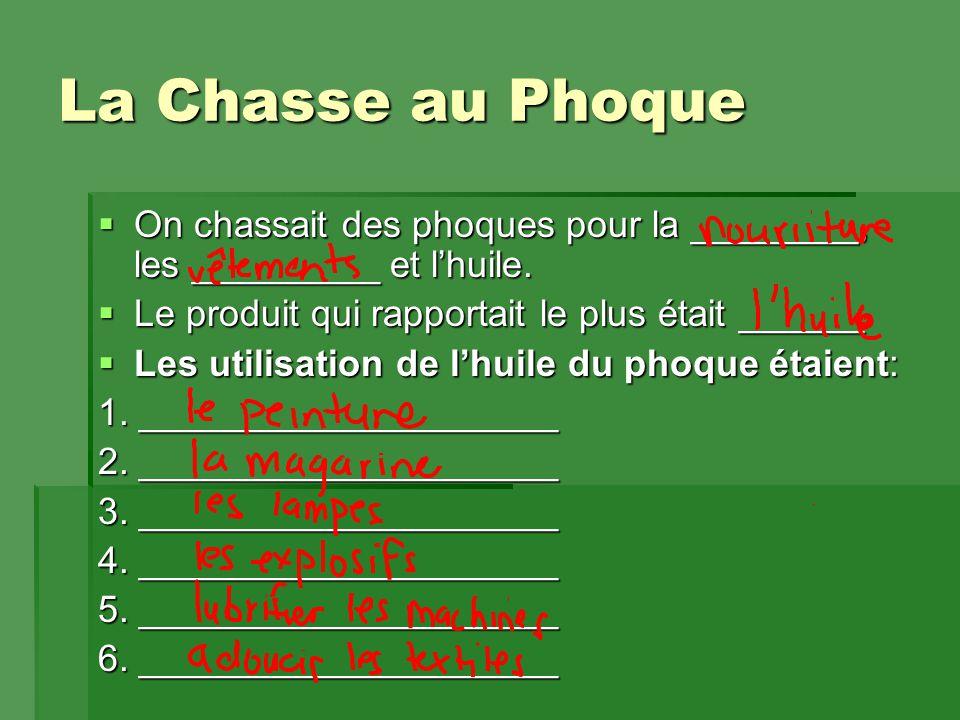 La Chasse au Phoque  On chassait des phoques pour la ________, les _________ et l'huile.