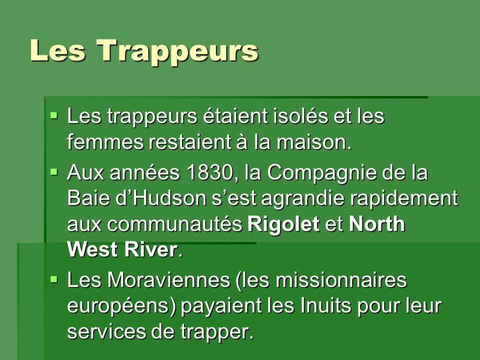 Les Trappeurs  Les trappeurs étaient isolés et les femmes restaient à la maison.