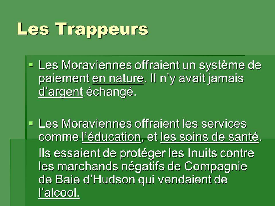 Les Trappeurs  Les Moraviennes offraient un système de paiement en nature.