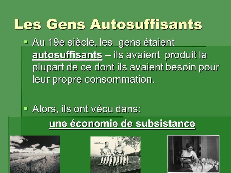 Les Gens Autosuffisants  Au 19e siècle, les gens étaient autosuffisants – ils avaient produit la plupart de ce dont ils avaient besoin pour leur propre consommation.