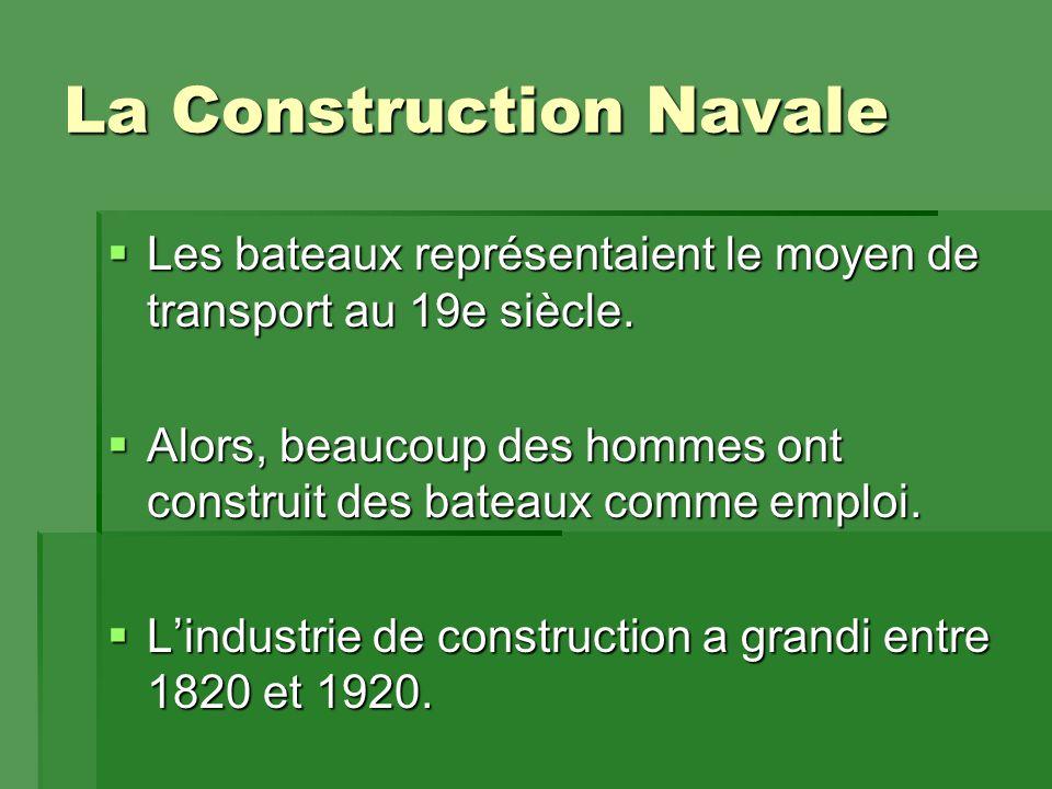 La Construction Navale  Les bateaux représentaient le moyen de transport au 19e siècle.