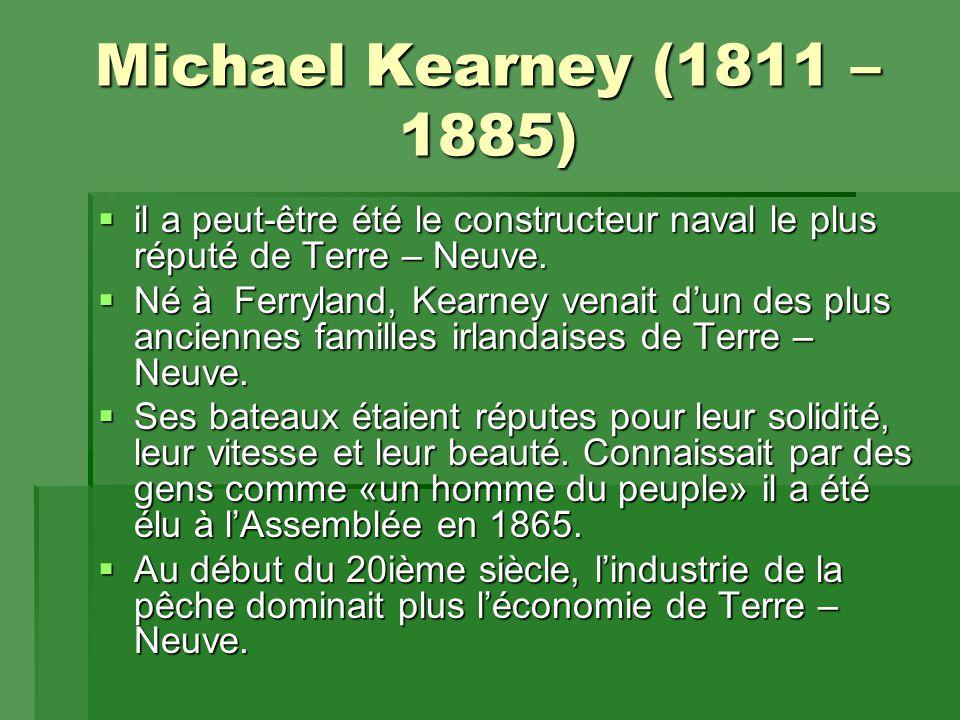 Michael Kearney (1811 – 1885)  il a peut-être été le constructeur naval le plus réputé de Terre – Neuve.