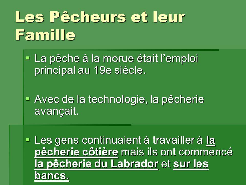 Les Pêcheurs et leur Famille  La pêche à la morue était l'emploi principal au 19e siècle.